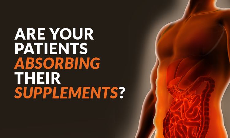 Are you effectively optimizing your patients supplement absorption?